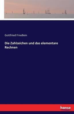 Die Zahlzeichen Und Das Elementare Rechnen (German, Paperback): Gottfried Friedlein