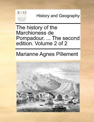 The History of the Marchioness de Pompadour. ... the Second Edition. Volume 2 of 2 (Paperback): Marianne Agnes Pillement