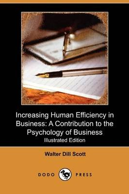 Increasing Human Efficiency in Business - A Contribution to the Psychology of Business (Illustrated Edition - With Graphs)...
