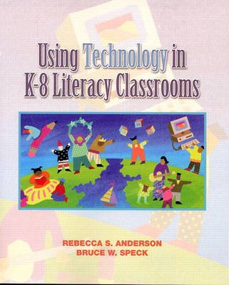 Using Technology in K-8 Literacy Classrooms (Paperback): Rebecca S. Anderson, Bruce W. Speck