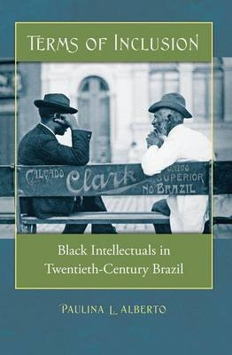 Terms of Inclusion - Black Intellectuals in Twentieth-century Brazil (Hardcover): Paulina L. Alberto