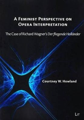 "A Feminist Perspective on Opera Interpretation - The Case of Richard Wagner's ""Der Fliegende Holleander"" (Paperback):..."