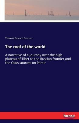 The Roof of the World (Paperback): Thomas Edward Gordon