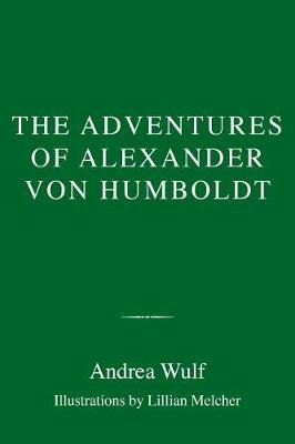 The Adventures of Alexander Von Humboldt (Hardcover): Andrea Wulf