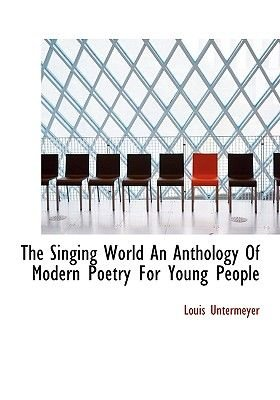 The Singing World an Anthology of Modern Poetry for Young People (Hardcover): Louis Untermeyer