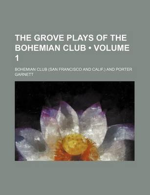 The Grove Plays of the Bohemian Club (Volume 1) (Paperback): Bohemian Club