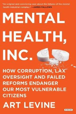 Mental Health Inc - How Corruption, Lax Oversight, and Failed Reforms Endanger Our Most Vulnerable Citizens (Hardcover): Art...