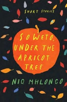 Soweto, Under the Apricot Tree (Paperback): Niq Mhlongo
