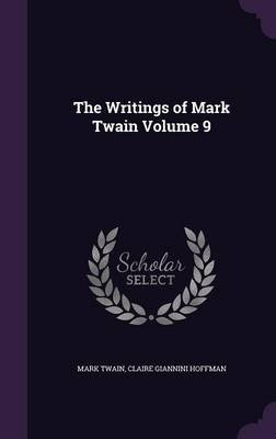 The Writings of Mark Twain Volume 9 (Hardcover): Mark Twain, Claire Giannini Hoffman