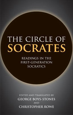 The Circle of Socrates - Readings in the First-Generation Socratics (Hardcover): George Boys-Stones, Christopher Rowe
