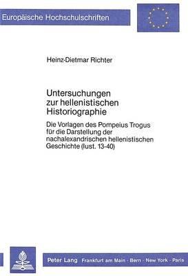 Untersuchungen Zur Hellenistischen Historiographie - Die Vorlagen Des Pompeius Trogus Fuer Die Darstellung Der...
