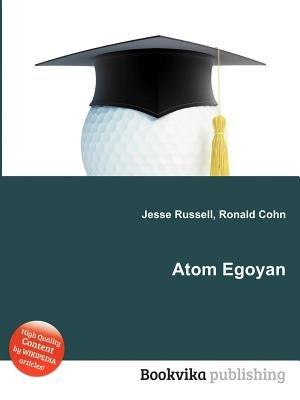 Atom Egoyan (Paperback): Jesse Russell, Ronald Cohn