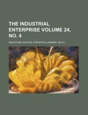 The Industrial Enterprise Volume 24, No. 4 (Paperback): Industrial School for Boys