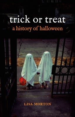 Trick or Treat - A History of Halloween (Hardcover, New): Lisa Morton