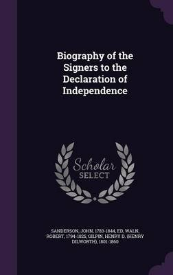 Biography of the Signers to the Declaration of Independence (Hardcover): John Sanderson, Robert Waln, Henry D. 1801-1860 Gilpin