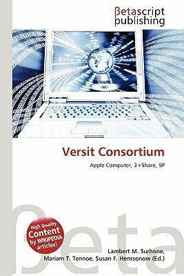 Versit Consortium (Paperback): Lambert M. Surhone, Mariam T. Tennoe, Susan F. Henssonow