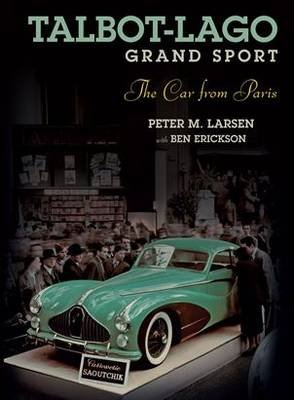 Talbot-Lago Grand Sport - The Car from Paris (Hardcover): Peter Larson, Ben Erikson