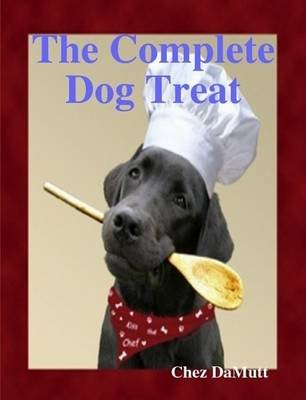 The Complete Dog Treat (Paperback): Chez DaMutt