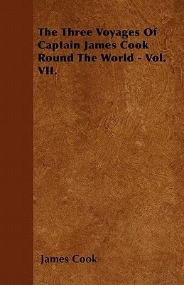 The Three Voyages Of Captain James Cook Round The World - Vol. VII. (Paperback): James Cook