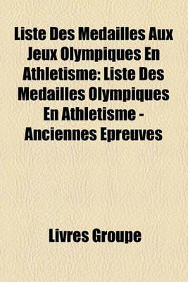 Liste Des Mdaills Aux Jeux Olympiques En Athltisme - Liste Des Mdaills Olympiques En Athltisme - Anciennes Preuves (French,...