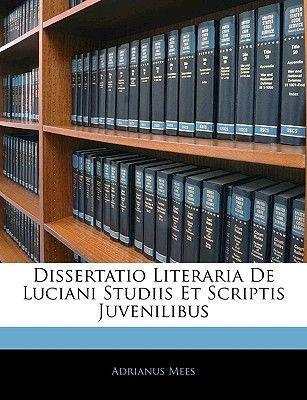 Dissertatio Literaria de Luciani Studiis Et Scriptis Juvenilibus (English, Latin, Paperback): Adrianus Mees