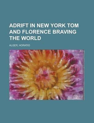 Adrift in New York Tom and Florence Braving the World (Paperback): Horatio Alger