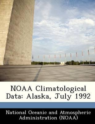 Noaa Climatological Data - Alaska, July 1992 (Paperback):