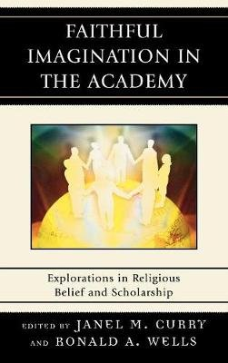 Faithful Imagination in the Academy - Explorations in Religious Belief and Scholarship (Hardcover): Janel M. Curry, Ronald A....