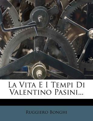 La Vita E I Tempi Di Valentino Pasini... (Italian, Paperback): Ruggiero Bonghi