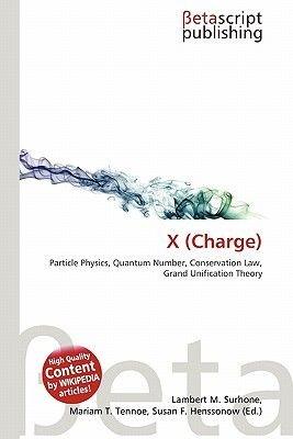 X (Charge) (Paperback): Lambert M. Surhone, Mariam T. Tennoe, Susan F. Henssonow