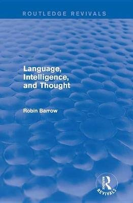 Language, Intelligence, and Thought (Electronic book text): Robin Barrow