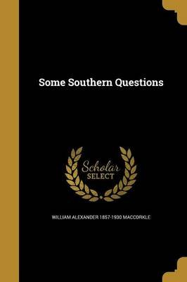 Some Southern Questions (Paperback): William Alexander 1857-1930 Maccorkle
