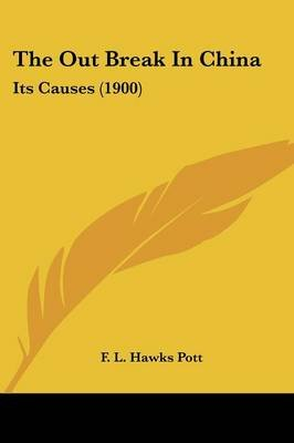 The Out Break in China - Its Causes (1900) (Paperback): F. L. Hawks Pott