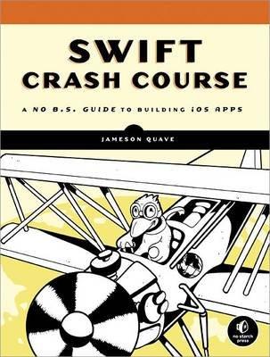 Swift Crash Course - A No B.S. Guide to Building iOS Apps (Paperback): Jameson Quavw