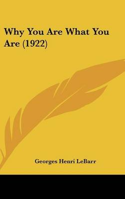 Why You Are What You Are (1922) (Hardcover): Georges Henri Le Barr