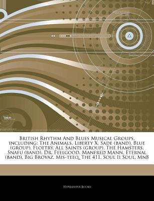 Articles on British Rhythm and Blues Musical Groups, Including - The Animals, Liberty X, Sade (Band), Blue (Group), Floetry,...
