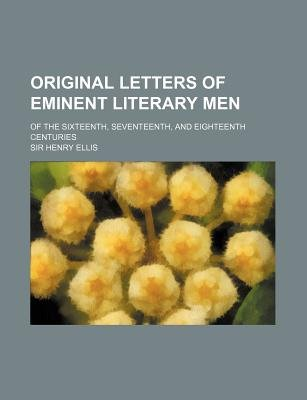 Original Letters of Eminent Literary Men; Of the Sixteenth, Seventeenth, and Eighteenth Centuries (Paperback): Henry Ellis