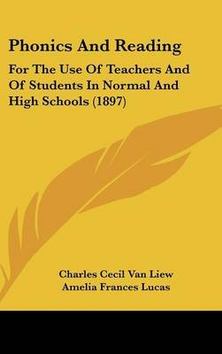 Phonics and Reading - For the Use of Teachers and of Students in Normal and High Schools (1897) (Hardcover): Charles Cecil Van...