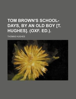 Tom Brown's School-Days, by an Old Boy [T. Hughes]. (Oxf. Ed.). (Paperback): Thomas Hughes