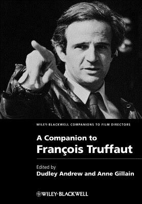 A Companion to Francois Truffaut (Hardcover, New): Dudley Andrew, Anne Gillain