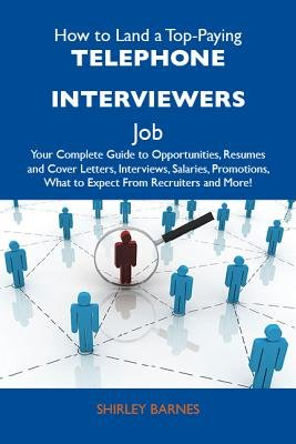 How to Land a Top-Paying Telephone Interviewers Job: Your Complete Guide to Opportunities, Resumes and Cover Letters,...