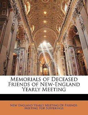 Memorials of Deceased Friends of New-England Yearly Meeting (Paperback): New England Yearly Meeting of Friends