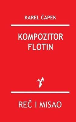 Kompozitor Flotin (Serbian, Paperback): Karel Capek