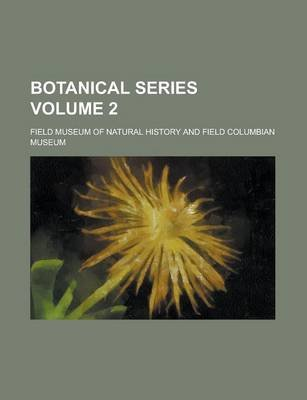 Botanical Series Volume 2 (Paperback): Field Museum of Natural History