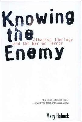 Knowing the Enemy - Jihadist Ideology and the War on Terror (Paperback): Mary Habeck