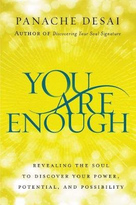 You Are Enough - Revealing the Soul to Discover Your Power, Potential, and Possibility (Hardcover): Panache Desai