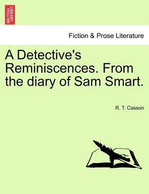 A Detective's Reminiscences. from the Diary of Sam Smart. (Paperback): R. T. Casson