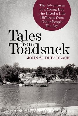 """Tales from Toadsuck (Paperback): John """"J Dub"""" Black"""