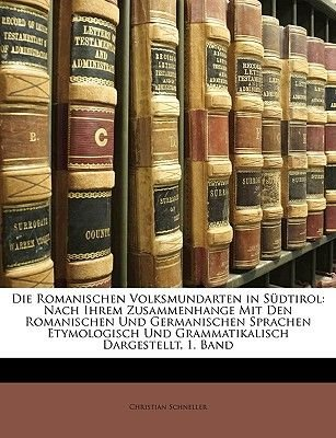 Die Romanischen Volksmundarten in S Dtirol Von Christian Schneller. (English, German, Paperback): Christian Schneller