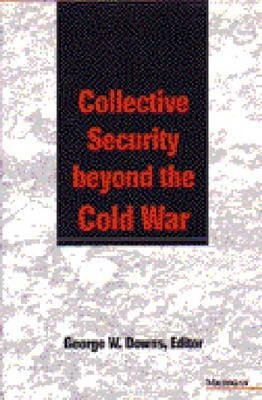 Collective Security beyond the Cold War (Hardcover, New): George W. Downs